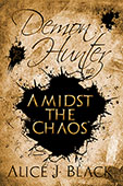 Demon Hunters: Amidst The Chaos by Alice J. Black