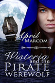 """Wisteria and the Pirate Werewolf"" by April Marcom"