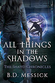 """All Things in the Shadows"" by B. D. Messick"