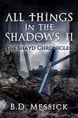 All Things in the Shadows II by B. D. Messick