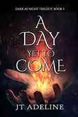 A Day Yet to Come by JT Adeline