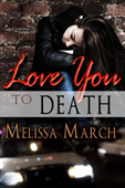 """Love You to Death"" by Melissa March"